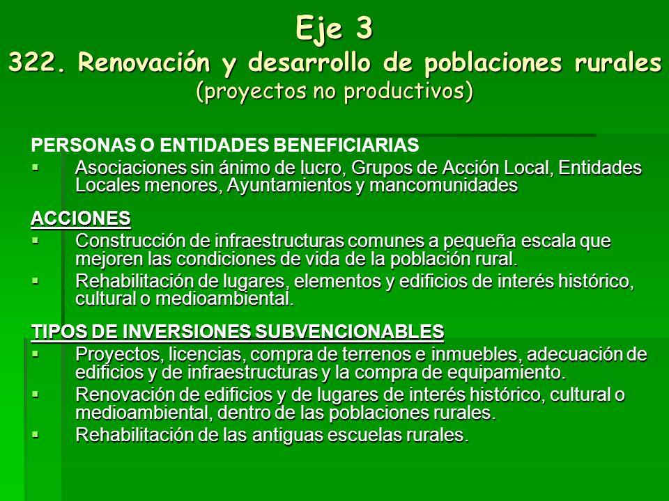 Eje 3: 321: Mejora del entorno y servicios en el medio rural (proyectos no productivos) PERSONAS O ENTIDADES BENEFICIARIAS Asociaciones sin ánimo de lucro, Grupo de Acción Local, Entidades Locales menores, Ayuntamientos y mancomunidades.