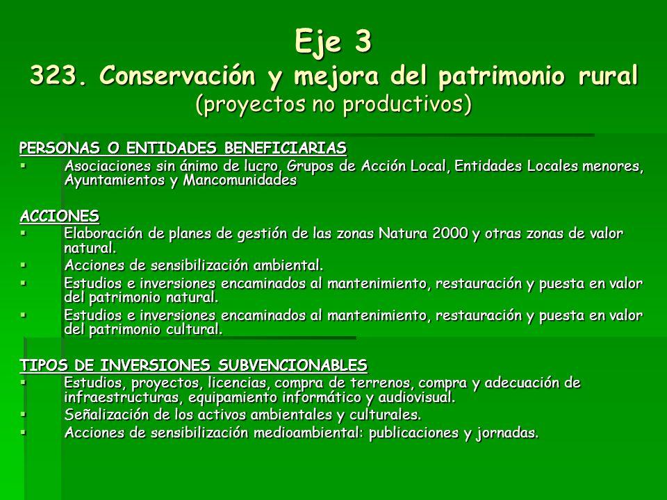 Eje 3 322. Renovación y desarrollo de poblaciones rurales (proyectos no productivos) PERSONAS O ENTIDADES BENEFICIARIAS Asociaciones sin ánimo de lucr