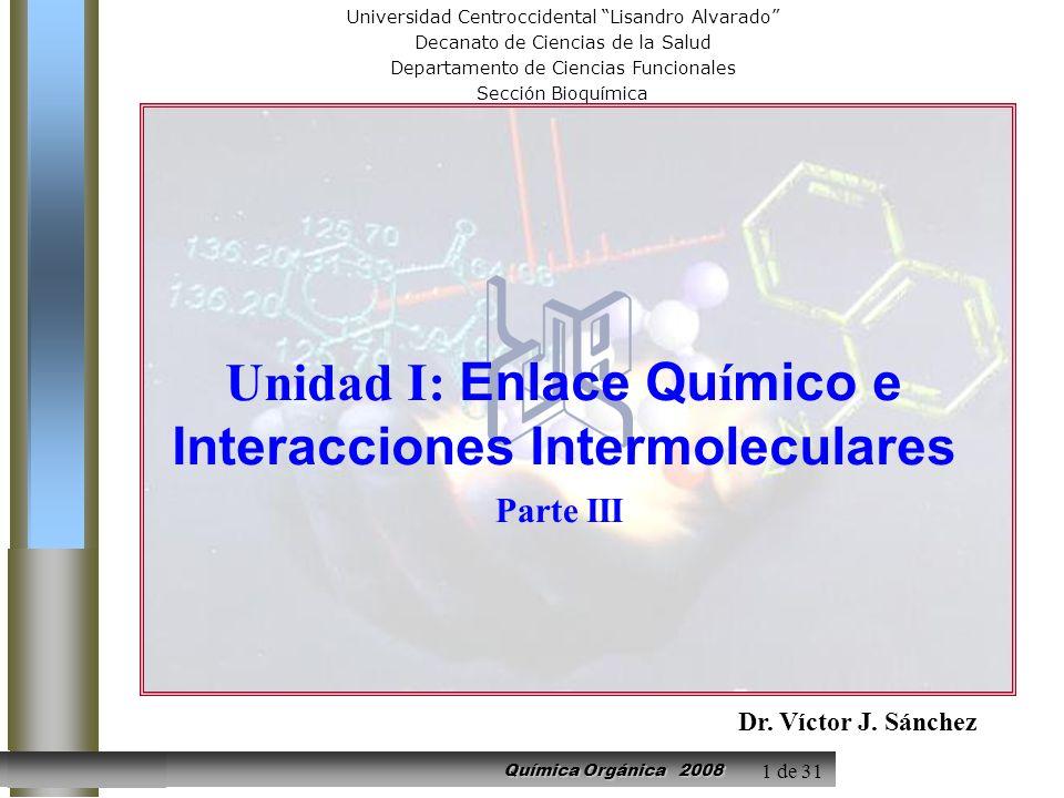 Química Orgánica 2008 UCLAMEDICINA UNIDAD I: Enlace Químico e Interacciones Intermoleculares V. SANCHEZ 1 de 31 Universidad Centroccidental Lisandro A