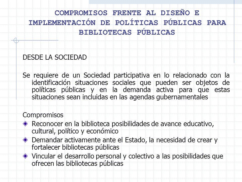 COMPROMISOS FRENTE AL DISEÑO E IMPLEMENTACIÓN DE POLÍTICAS PÚBLICAS PARA BIBLIOTECAS PÚBLICAS DESDE LA SOCIEDAD Se requiere de un Sociedad participati