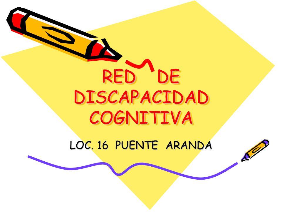 RED DE DISCAPACIDAD COGNITIVA LOC. 16 PUENTE ARANDA