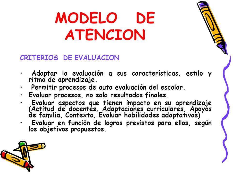 MODELO DE ATENCION CRITERIOS DE EVALUACION Adaptar la evaluación a sus características, estilo y ritmo de aprendizaje. Permitir procesos de auto evalu