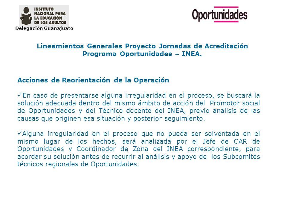 Delegación Guanajuato Lineamientos Generales Proyecto Jornadas de Acreditación Programa Oportunidades – INEA. Acciones de Reorientación de la Operació