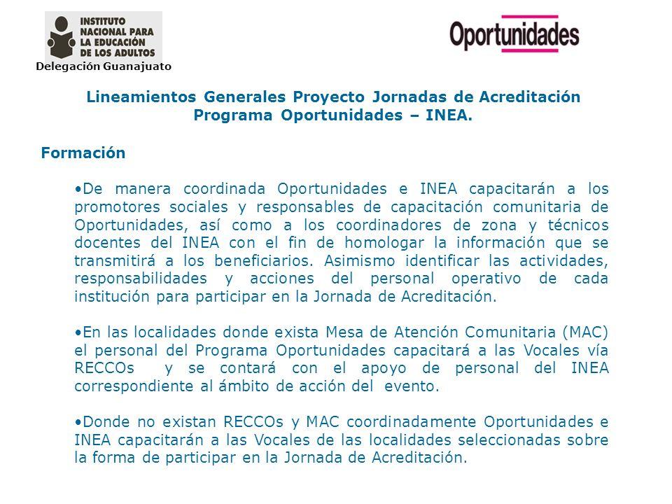 Delegación Guanajuato Lineamientos Generales Proyecto Jornadas de Acreditación Programa Oportunidades – INEA. Formación De manera coordinada Oportunid