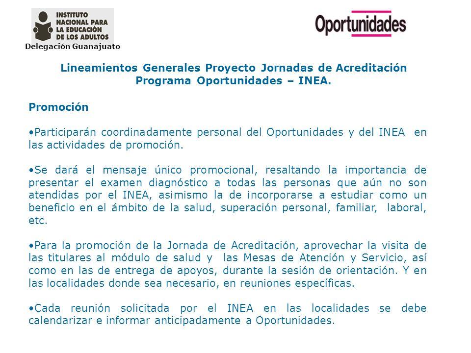 Delegación Guanajuato Lineamientos Generales Proyecto Jornadas de Acreditación Programa Oportunidades – INEA. Promoción Participarán coordinadamente p