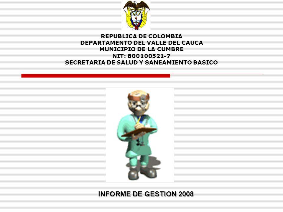 REPUBLICA DE COLOMBIA DEPARTAMENTO DEL VALLE DEL CAUCA MUNICIPIO DE LA CUMBRE NIT: 800100521-7 SECRETARIA DE SALUD Y SANEAMIENTO BASICO INFORME DE GES