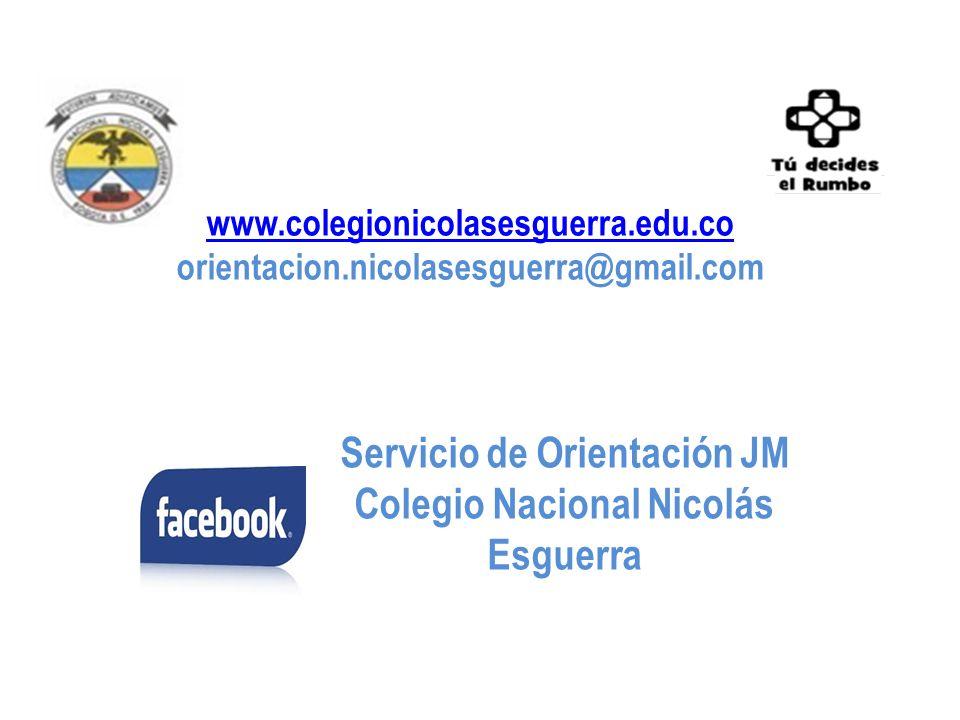 www.colegionicolasesguerra.edu.co orientacion.nicolasesguerra@gmail.com Servicio de Orientación JM Colegio Nacional Nicolás Esguerra