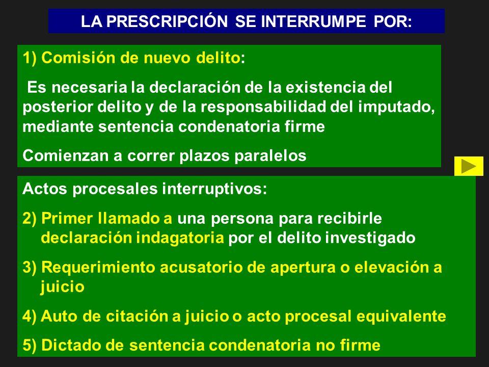 LA PRESCRIPCIÓN SE INTERRUMPE POR: 1) Comisión de nuevo delito: Es necesaria la declaración de la existencia del posterior delito y de la responsabili