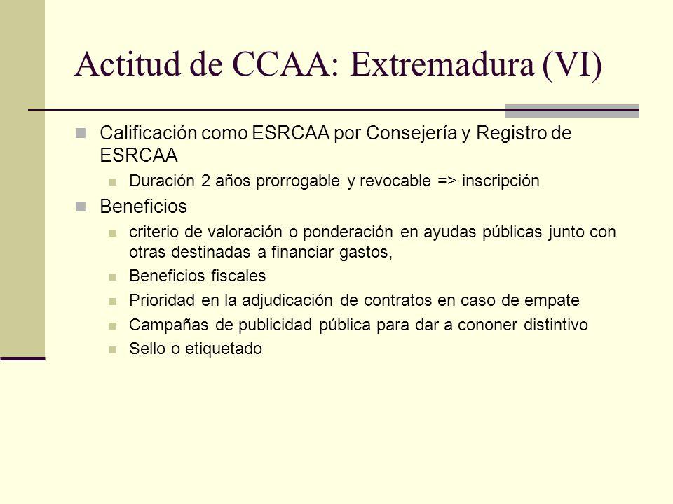 Actitud de CCAA: Extremadura (VI) Calificación como ESRCAA por Consejería y Registro de ESRCAA Duración 2 años prorrogable y revocable => inscripción