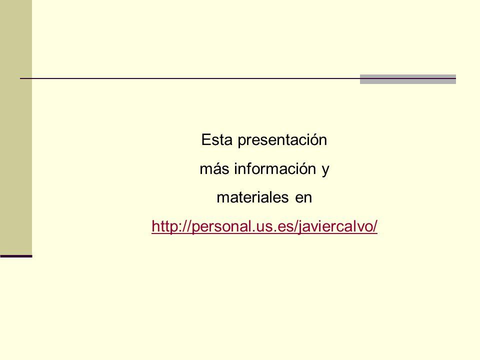 Esta presentación más información y materiales en http://personal.us.es/javiercalvo/