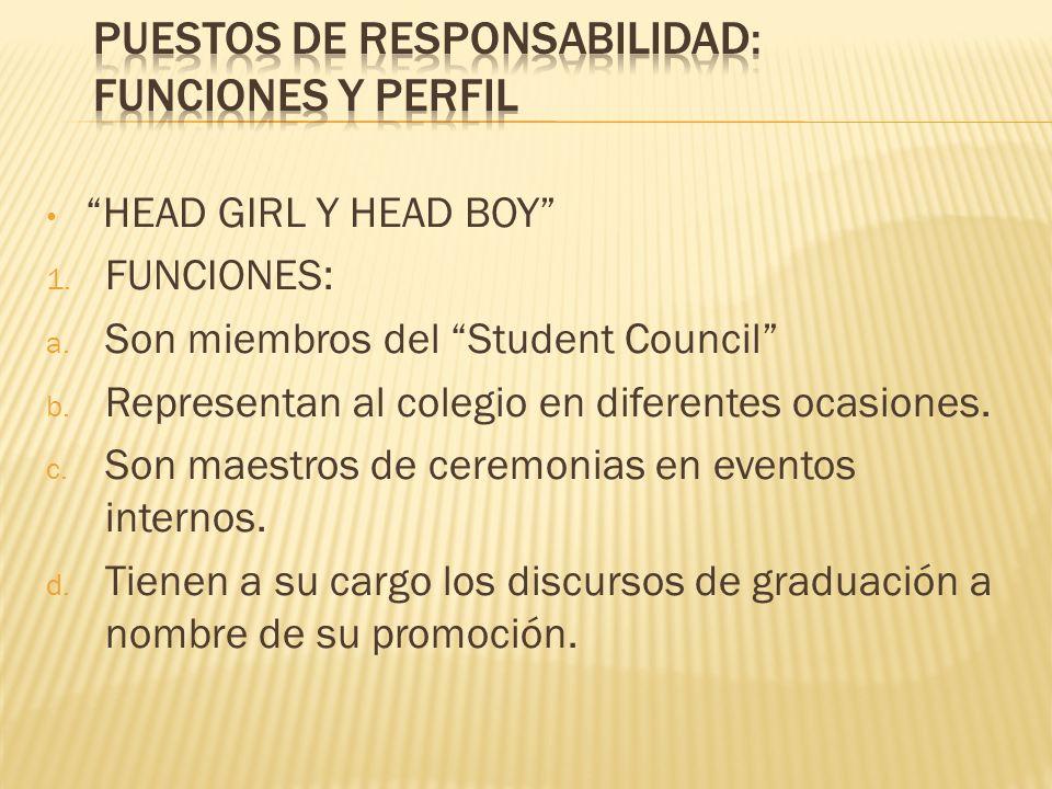 HEAD GIRL Y HEAD BOY 1. FUNCIONES: a. Son miembros del Student Council b. Representan al colegio en diferentes ocasiones. c. Son maestros de ceremonia