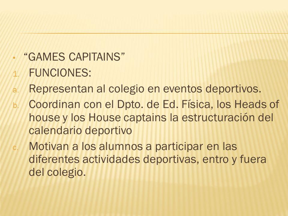 GAMES CAPITAINS 1. FUNCIONES: a. Representan al colegio en eventos deportivos. b. Coordinan con el Dpto. de Ed. Física, los Heads of house y los House