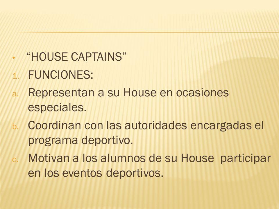 HOUSE CAPTAINS 1. FUNCIONES: a. Representan a su House en ocasiones especiales. b. Coordinan con las autoridades encargadas el programa deportivo. c.