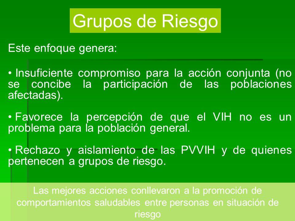 Grupos de Riesgo Este enfoque genera: Insuficiente compromiso para la acción conjunta (no se concibe la participación de las poblaciones afectadas). F