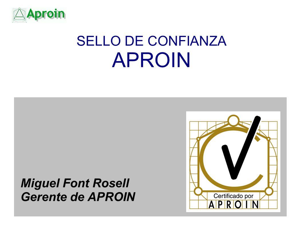 SELLO DE CONFIANZA APROIN Miguel Font Rosell Gerente de APROIN