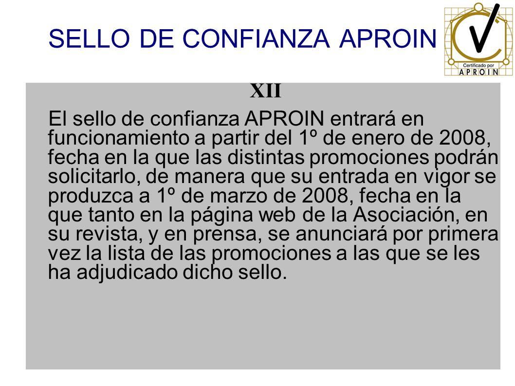 SELLO DE CONFIANZA APROIN XII El sello de confianza APROIN entrará en funcionamiento a partir del 1º de enero de 2008, fecha en la que las distintas p
