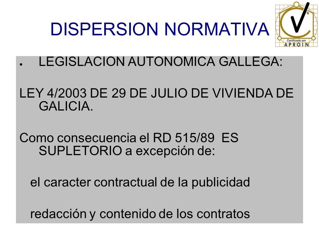 DISPERSION NORMATIVA LEGISLACION AUTONOMICA GALLEGA: LEY 4/2003 DE 29 DE JULIO DE VIVIENDA DE GALICIA. Como consecuencia el RD 515/89 ES SUPLETORIO a