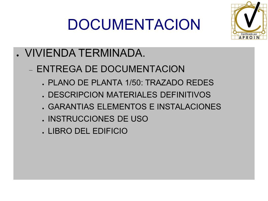 DOCUMENTACION VIVIENDA TERMINADA. ENTREGA DE DOCUMENTACION PLANO DE PLANTA 1/50: TRAZADO REDES DESCRIPCION MATERIALES DEFINITIVOS GARANTIAS ELEMENTOS
