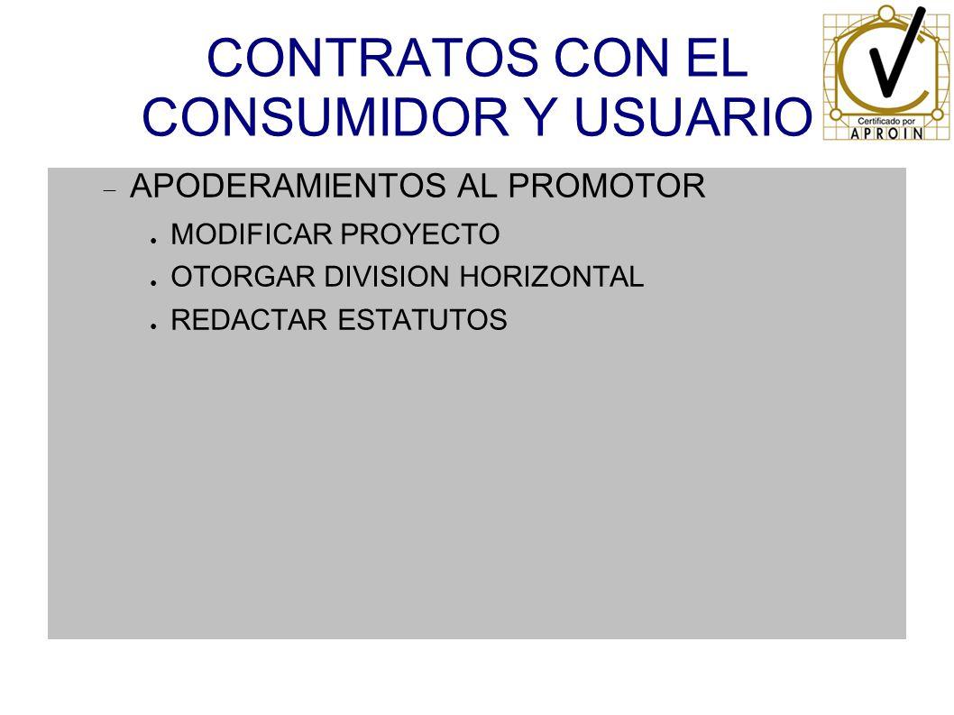 CONTRATOS CON EL CONSUMIDOR Y USUARIO APODERAMIENTOS AL PROMOTOR MODIFICAR PROYECTO OTORGAR DIVISION HORIZONTAL REDACTAR ESTATUTOS