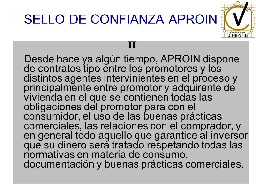 SELLO DE CONFIANZA APROIN II Desde hace ya algún tiempo, APROIN dispone de contratos tipo entre los promotores y los distintos agentes intervinientes
