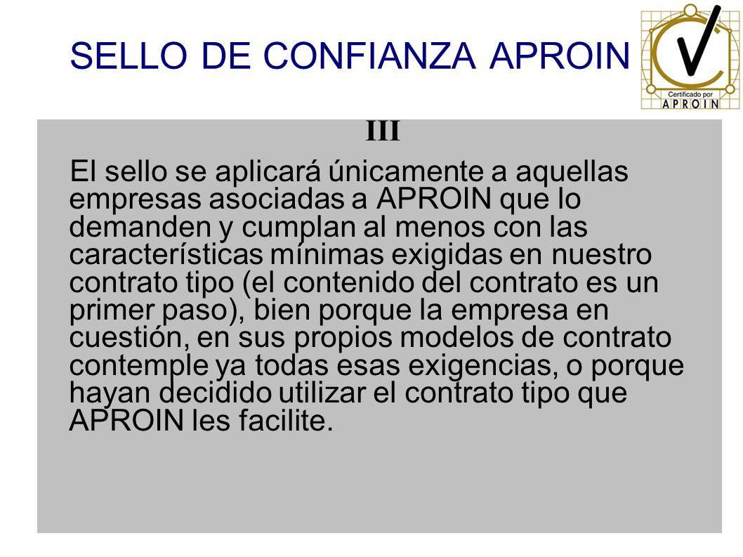 SELLO DE CONFIANZA APROIN III El sello se aplicará únicamente a aquellas empresas asociadas a APROIN que lo demanden y cumplan al menos con las caract