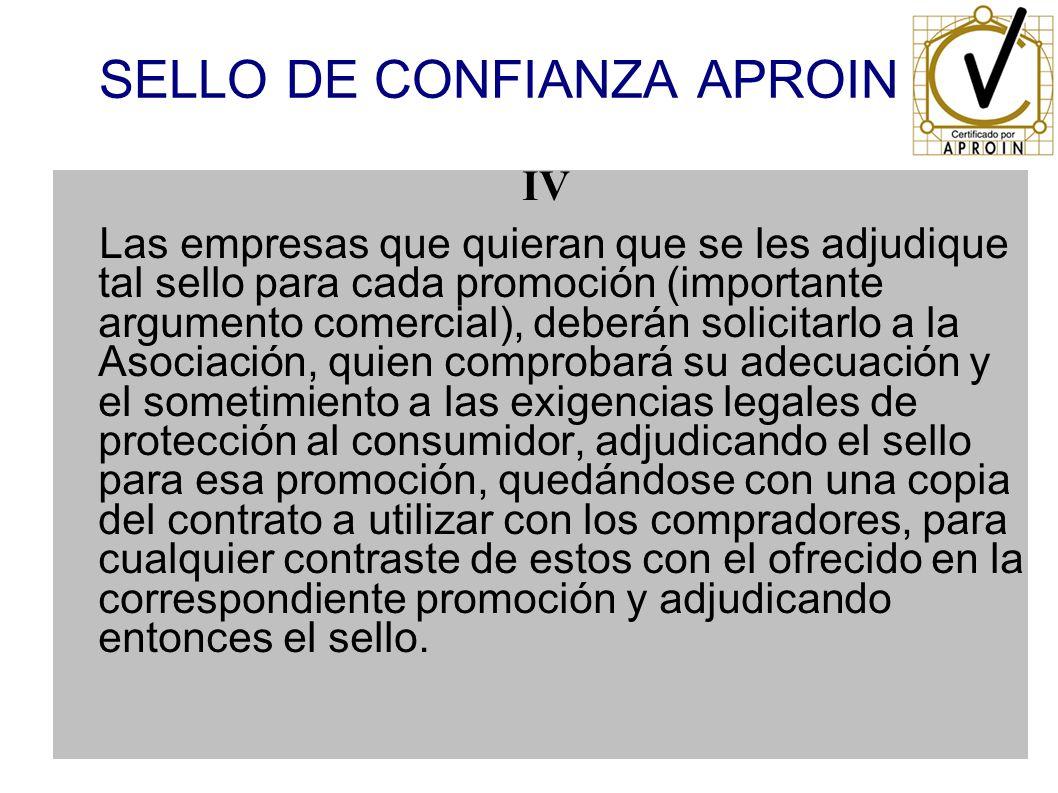 SELLO DE CONFIANZA APROIN IV Las empresas que quieran que se les adjudique tal sello para cada promoción (importante argumento comercial), deberán sol