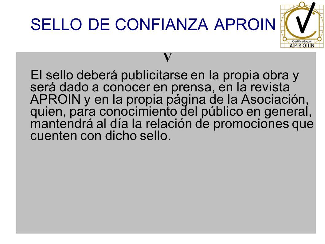SELLO DE CONFIANZA APROIN V El sello deberá publicitarse en la propia obra y será dado a conocer en prensa, en la revista APROIN y en la propia página