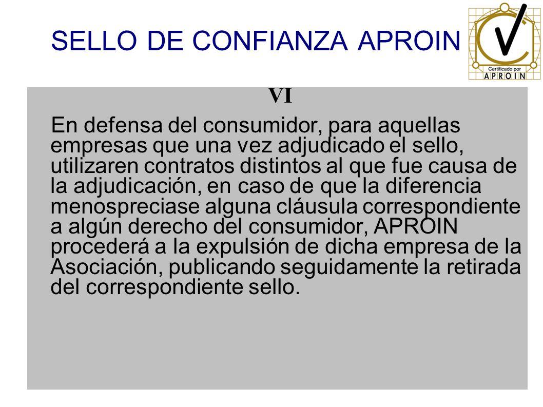 SELLO DE CONFIANZA APROIN VI En defensa del consumidor, para aquellas empresas que una vez adjudicado el sello, utilizaren contratos distintos al que
