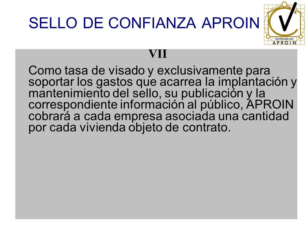 SELLO DE CONFIANZA APROIN VII Como tasa de visado y exclusivamente para soportar los gastos que acarrea la implantación y mantenimiento del sello, su