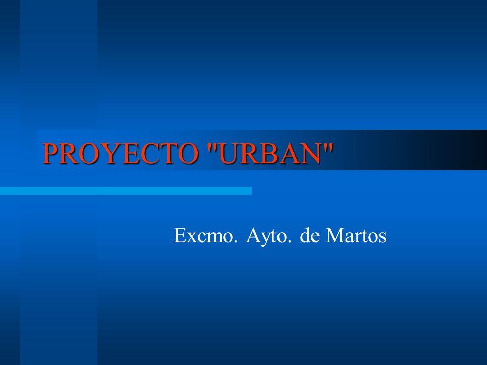 PROYECTO URBAN Excelentísimo Ayuntamiento de Martos Ministerio de Administraciones Públicas Fondo Europeo de Desarrollo Regional
