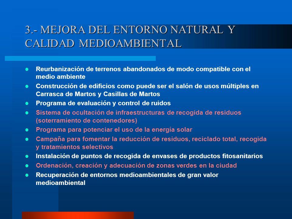 3.- MEJORA DEL ENTORNO NATURAL Y CALIDAD MEDIOAMBIENTAL Reurbanización de terrenos abandonados de modo compatible con el medio ambiente Construcción d