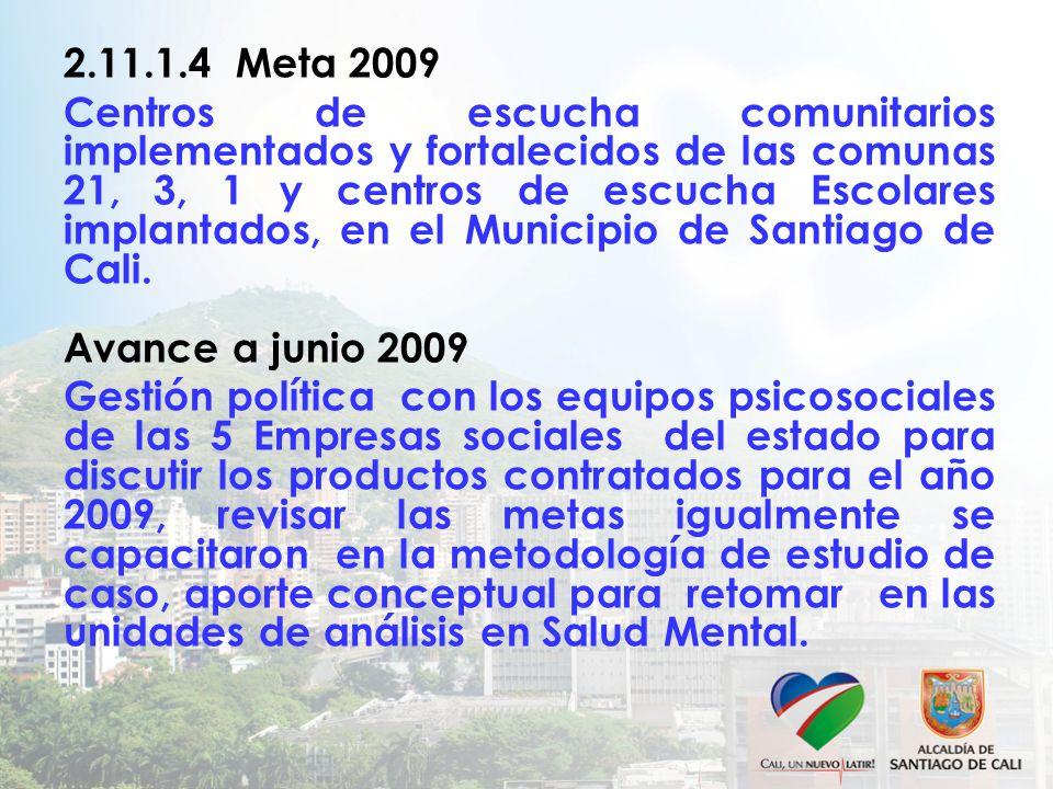 2.11.1.4 Meta 2009 Centros de escucha comunitarios implementados y fortalecidos de las comunas 21, 3, 1 y centros de escucha Escolares implantados, en