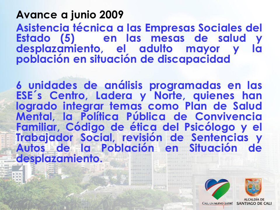 Avance a junio 2009 Asistencia técnica a las Empresas Sociales del Estado (5) en las mesas de salud y desplazamiento, el adulto mayor y la población e