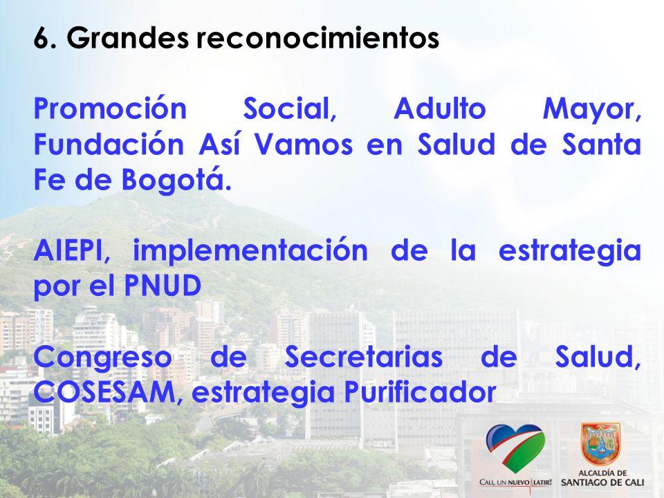 6. Grandes reconocimientos Promoción Social, Adulto Mayor, Fundación Así Vamos en Salud de Santa Fe de Bogotá. AIEPI, implementación de la estrategia