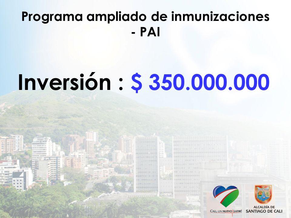 Programa ampliado de inmunizaciones - PAI Inversión : $ 350.000.000