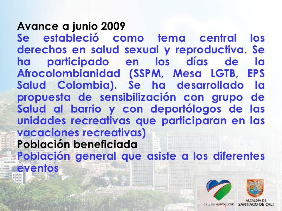 Avance a junio 2009 Se estableció como tema central los derechos en salud sexual y reproductiva. Se ha participado en los días de la Afrocolombianidad