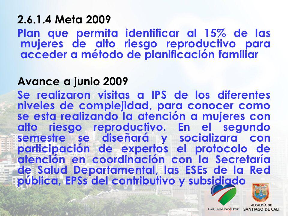 2.6.1.4 Meta 2009 Plan que permita identificar al 15% de las mujeres de alto riesgo reproductivo para acceder a método de planificación familiar Avanc