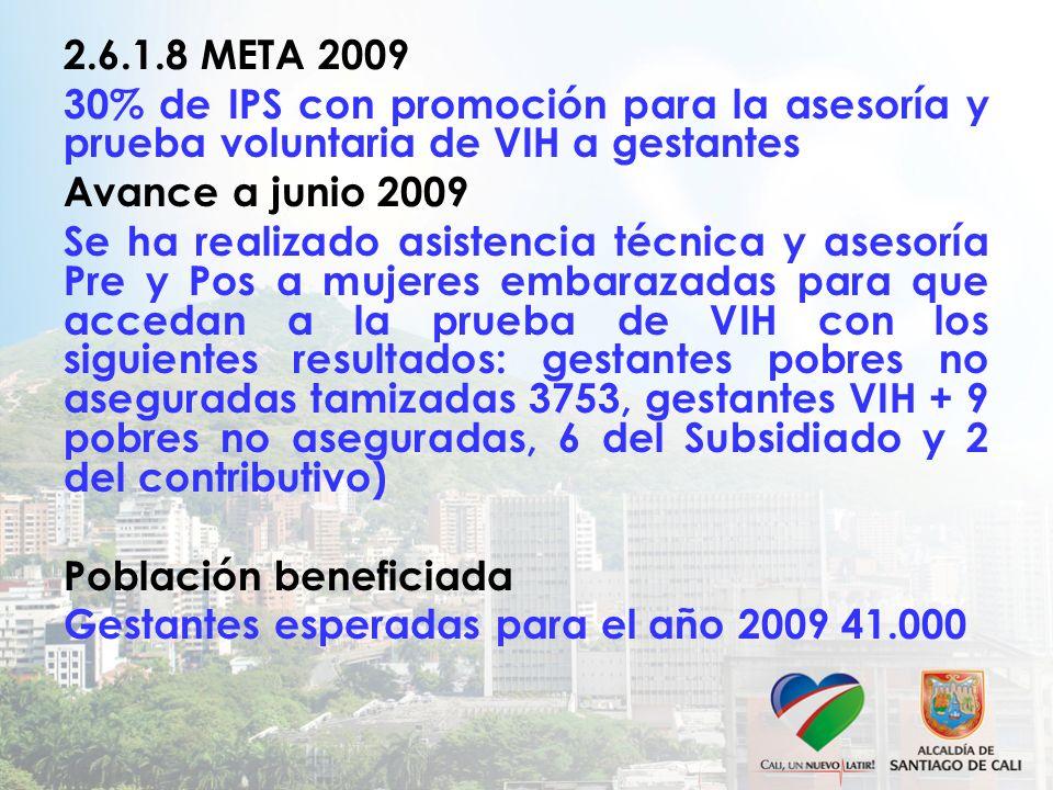 2.6.1.8 META 2009 30% de IPS con promoción para la asesoría y prueba voluntaria de VIH a gestantes Avance a junio 2009 Se ha realizado asistencia técn