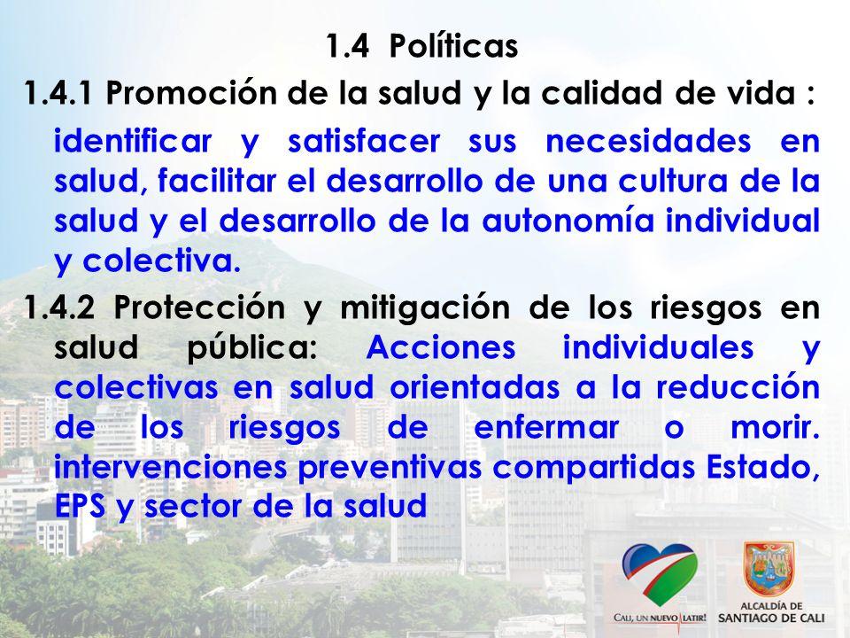 1.4 Políticas 1.4.1 Promoción de la salud y la calidad de vida : identificar y satisfacer sus necesidades en salud, facilitar el desarrollo de una cul
