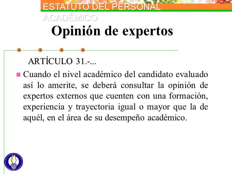 Opinión de expertos ARTÍCULO 31 ARTÍCULO 31.-... Cuando el nivel académico del candidato evaluado así lo amerite, se deberá consultar la opinión de ex