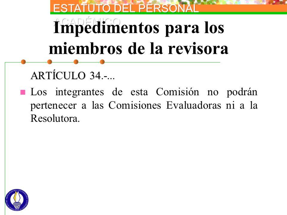Impedimentos para los miembros de la revisora ARTÍCULO 34 ARTÍCULO 34.-... Los integrantes de esta Comisión no podrán pertenecer a las Comisiones Eval