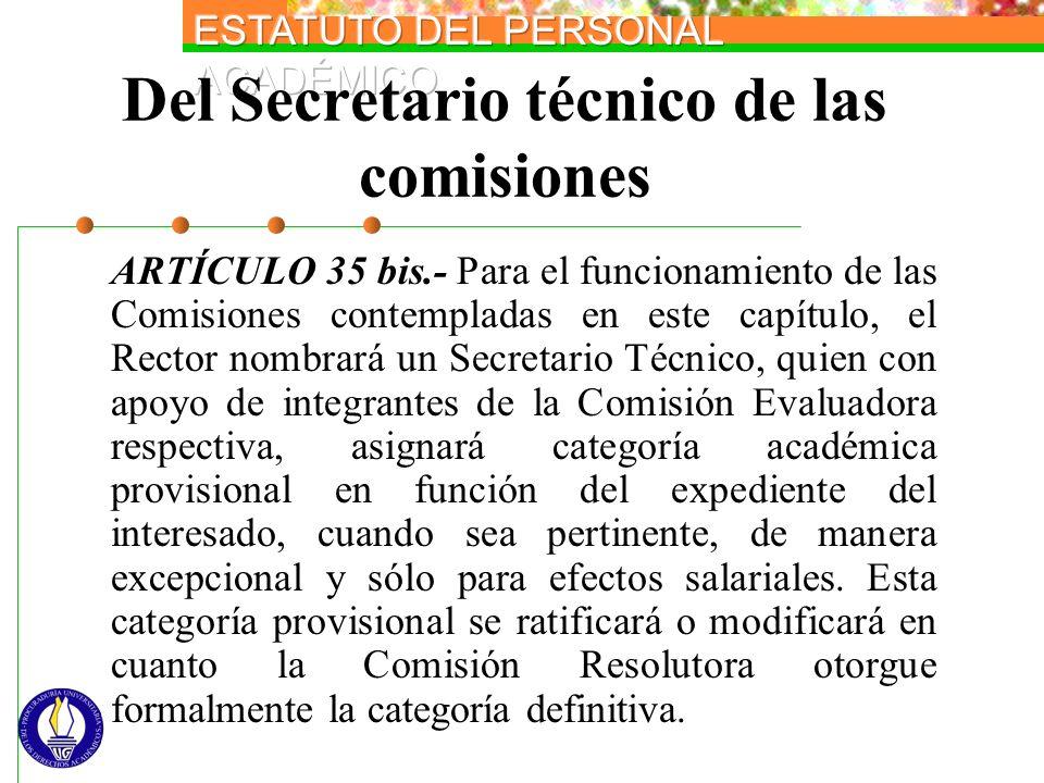 Del Secretario técnico de las comisiones ARTÍCULO 35 bis.- Para el funcionamiento de las Comisiones contempladas en este capítulo, el Rector nombrará