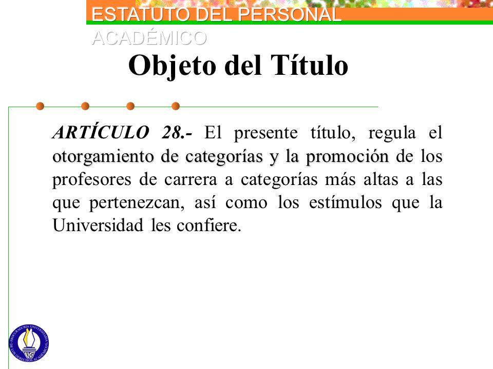 Objeto del Título otorgamiento de categorías y la promoción ARTÍCULO 28.- El presente título, regula el otorgamiento de categorías y la promoción de l