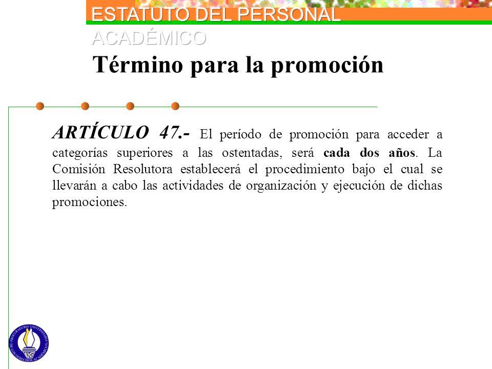 Término para la promoción ARTÍCULO 47.- El período de promoción para acceder a categorías superiores a las ostentadas, será cada dos años. La Comisión