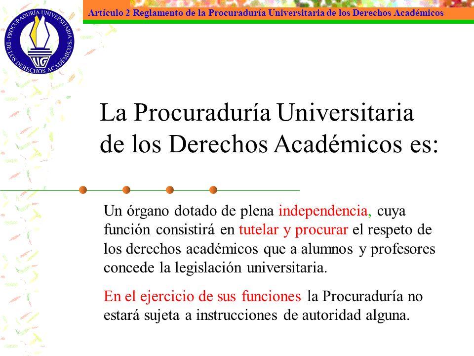 Un órgano dotado de plena independencia, cuya función consistirá en tutelar y procurar el respeto de los derechos académicos que a alumnos y profesore
