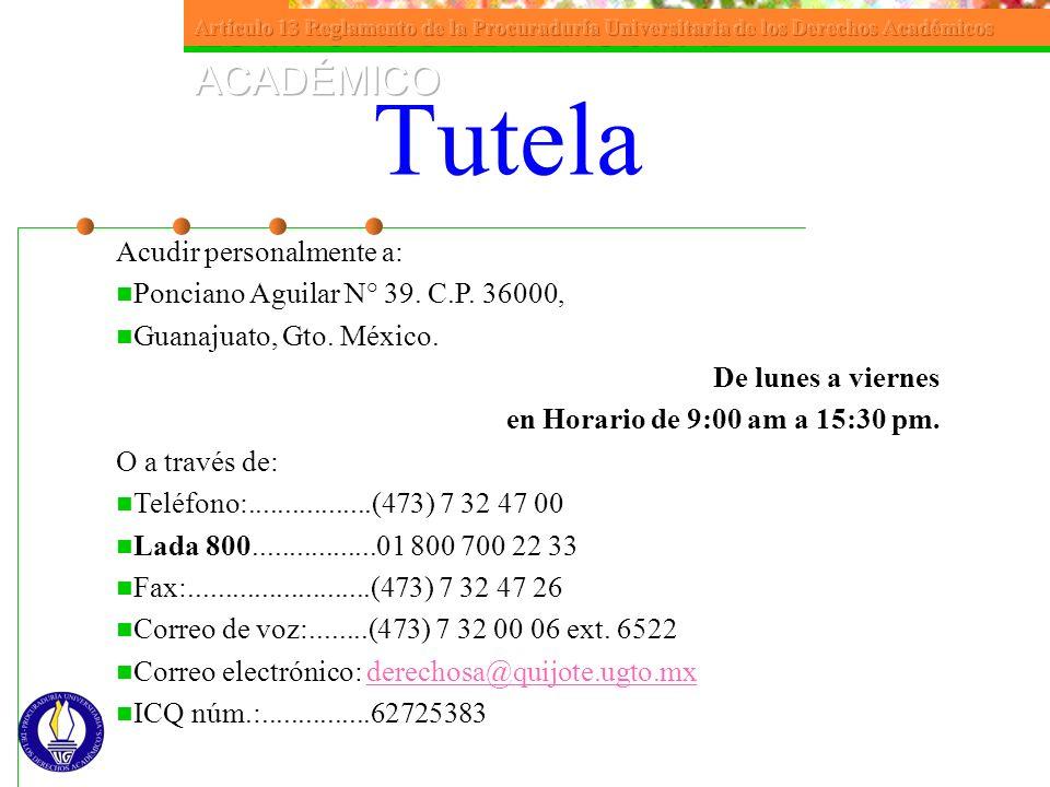 Acudir personalmente a: Ponciano Aguilar N° 39. C.P. 36000, Guanajuato, Gto. México. De lunes a viernes en Horario de 9:00 am a 15:30 pm. O a través d