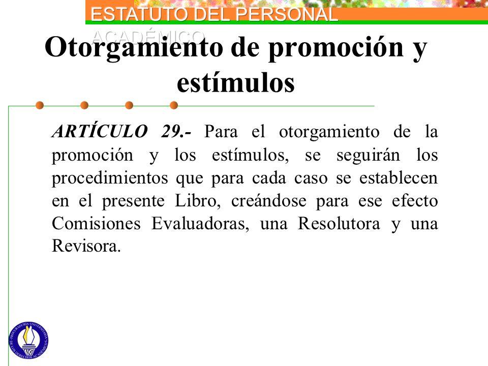 Otorgamiento de promoción y estímulos ARTÍCULO 29.- Para el otorgamiento de la promoción y los estímulos, se seguirán los procedimientos que para cada
