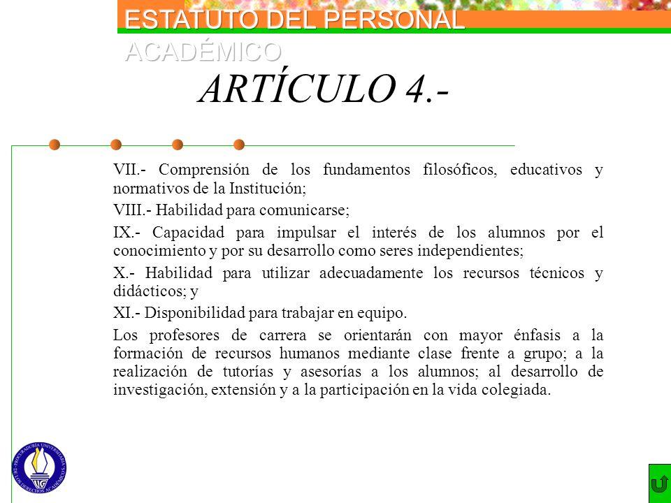 ARTÍCULO 4.- VII.- Comprensión de los fundamentos filosóficos, educativos y normativos de la Institución; VIII.- Habilidad para comunicarse; IX.- Capa