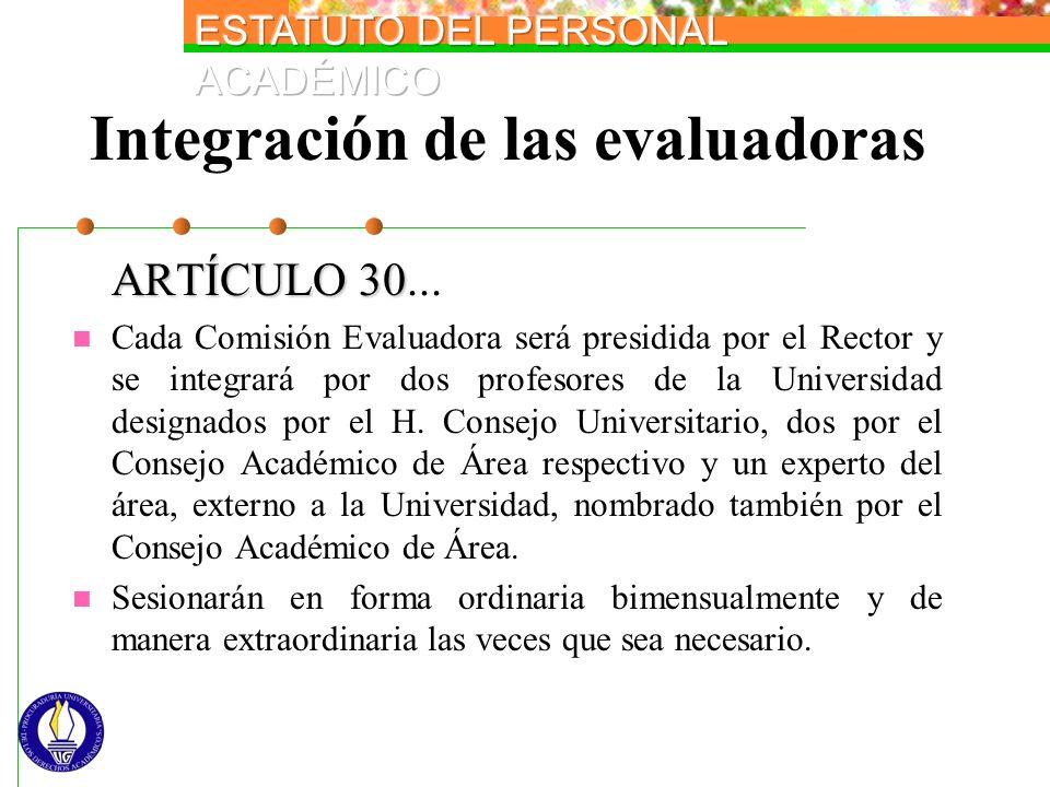 Integración de las evaluadoras ARTÍCULO 30 ARTÍCULO 30... Cada Comisión Evaluadora será presidida por el Rector y se integrará por dos profesores de l