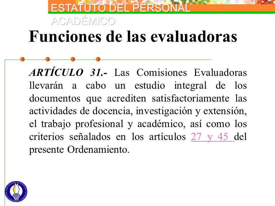 Funciones de las evaluadoras ARTÍCULO 31.- Las Comisiones Evaluadoras llevarán a cabo un estudio integral de los documentos que acrediten satisfactori